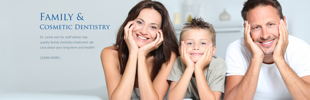 Family & Cosmetic Dentistry - Dr. Lamb and his staff deliver top-quality family dentistry treatment. We care about your long-term oral health!